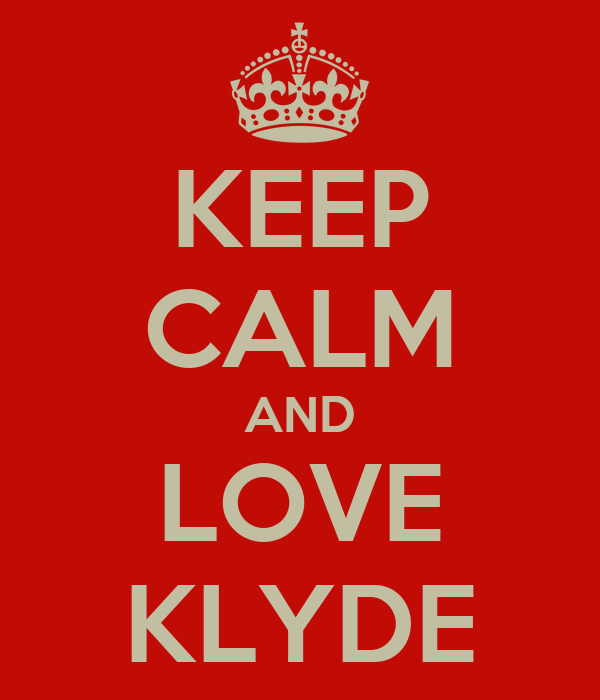 KEEP CALM AND LOVE KLYDE