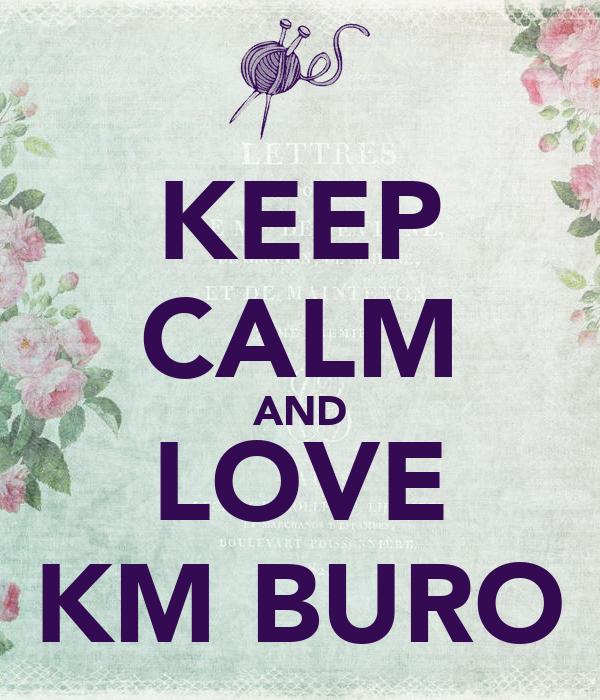 KEEP CALM AND LOVE KM BURO