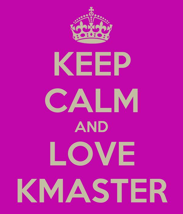KEEP CALM AND LOVE KMASTER