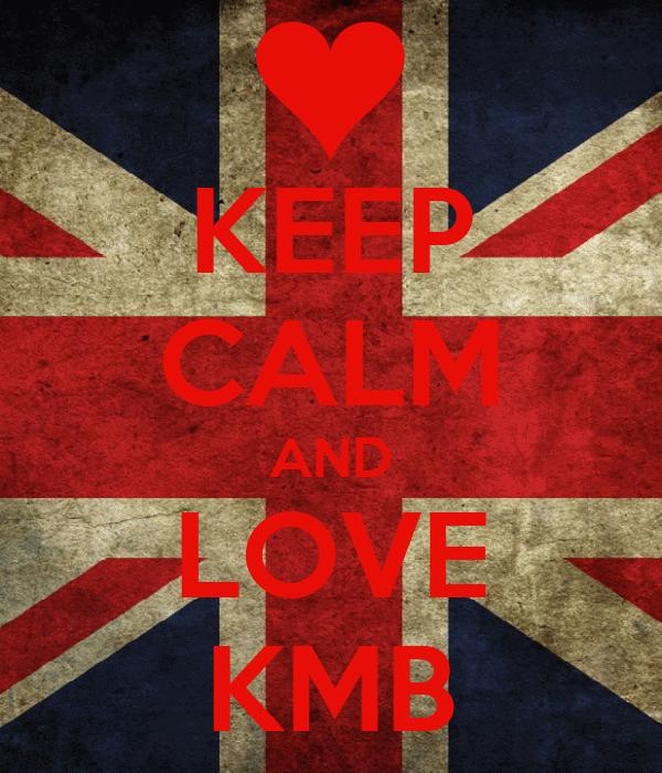 KEEP CALM AND LOVE KMB