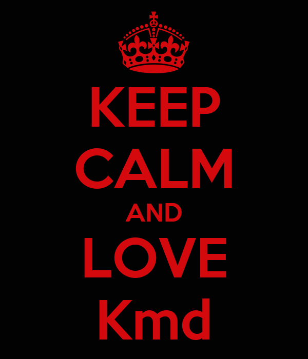 KEEP CALM AND LOVE Kmd