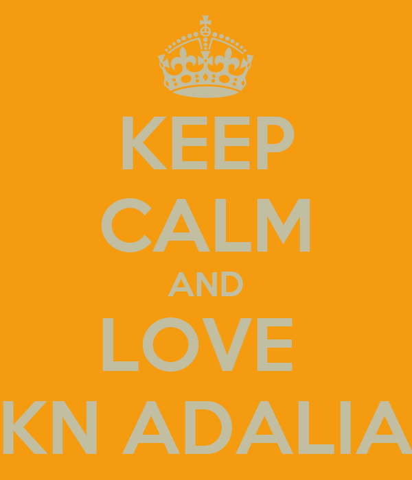 KEEP CALM AND LOVE  KN ADALIA