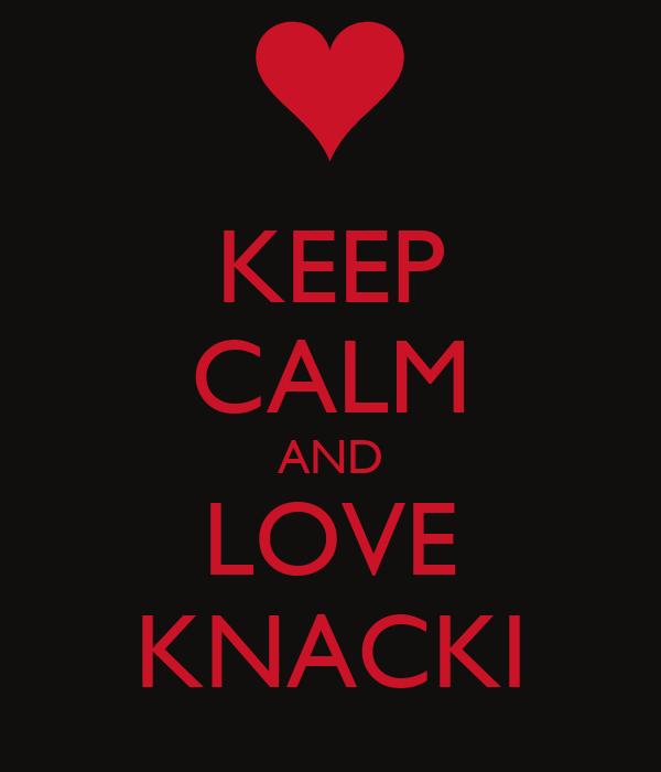 KEEP CALM AND LOVE KNACKI