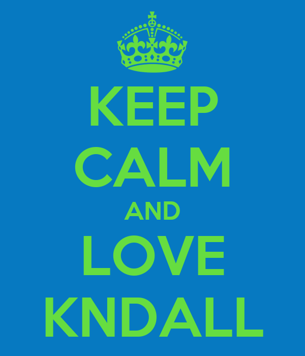 KEEP CALM AND LOVE KNDALL