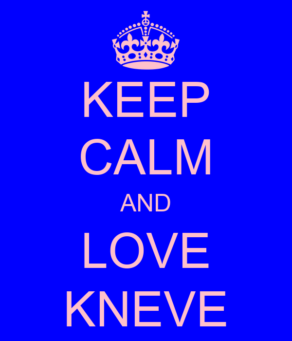 KEEP CALM AND LOVE KNEVE