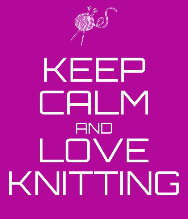 KEEP CALM AND LOVE KNITTING