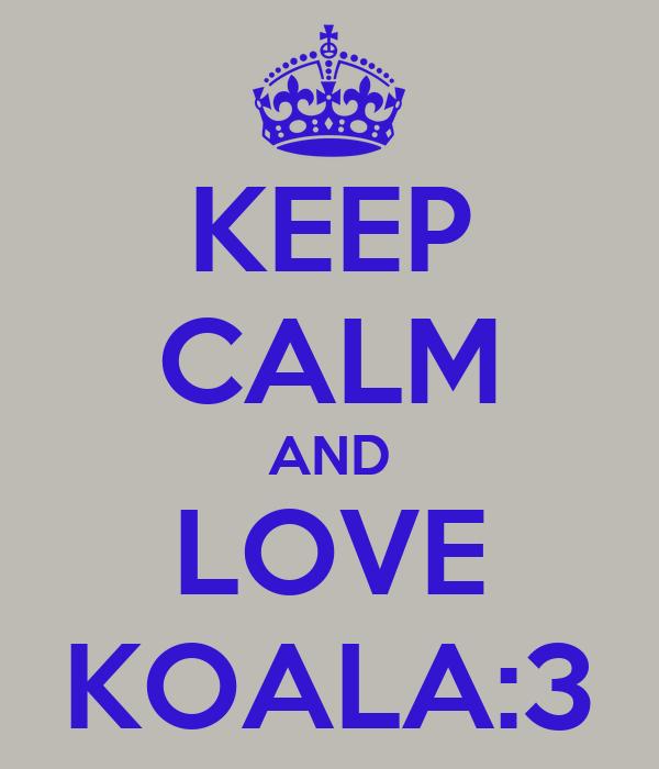 KEEP CALM AND LOVE KOALA:3