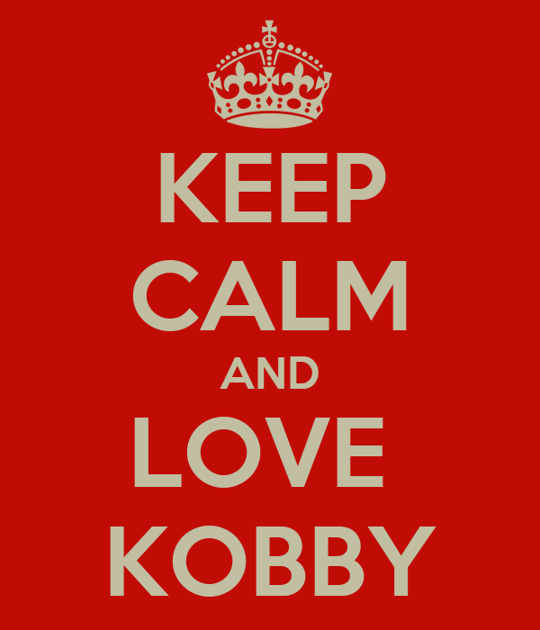 KEEP CALM AND LOVE  KOBBY