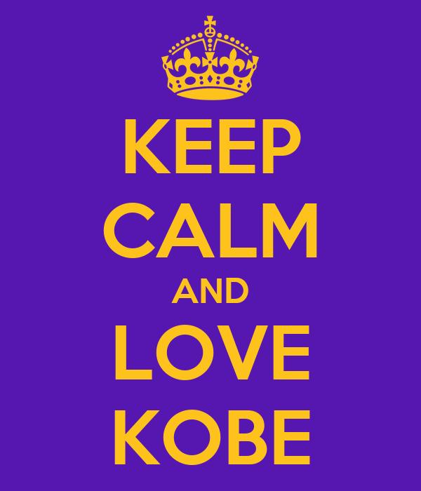 KEEP CALM AND LOVE KOBE