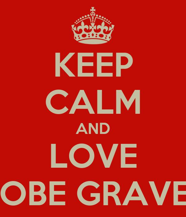 KEEP CALM AND LOVE KOBE GRAVES