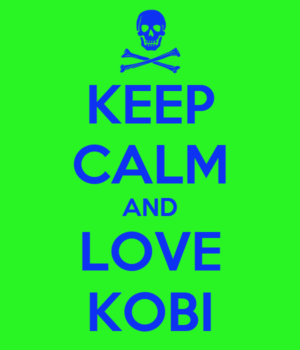KEEP CALM AND LOVE KOBI