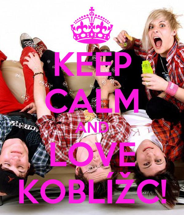 KEEP CALM AND LOVE KOBLÍŽC!