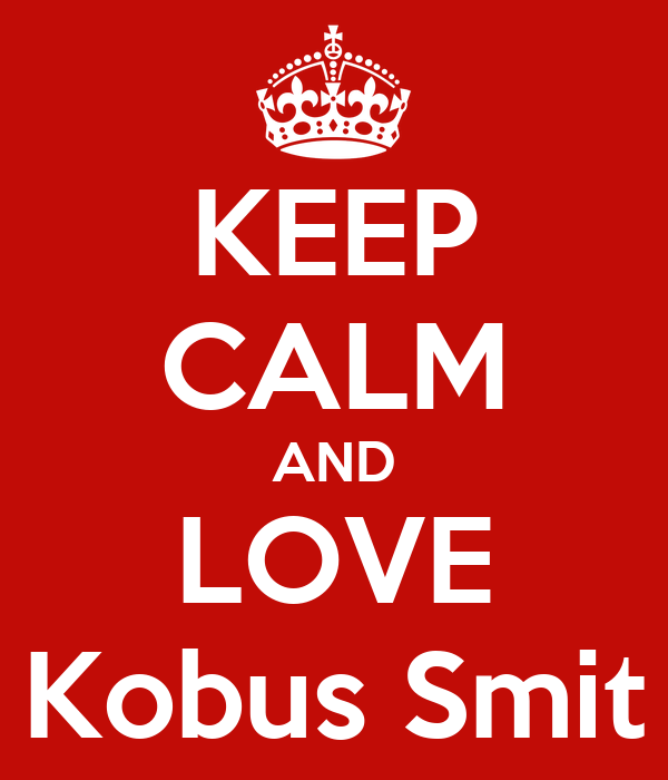 KEEP CALM AND LOVE Kobus Smit