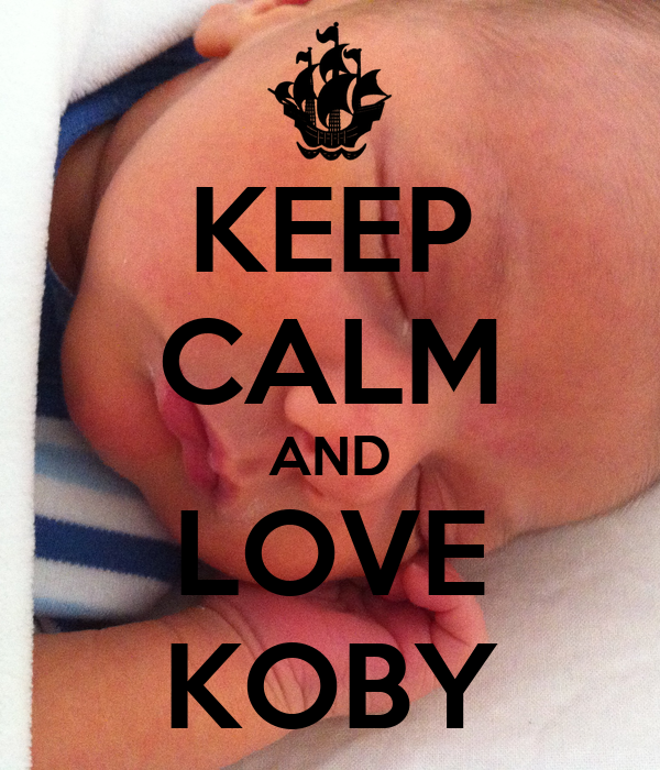 KEEP CALM AND LOVE KOBY