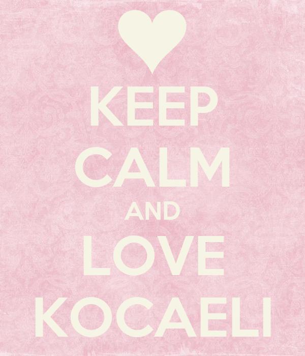 KEEP CALM AND LOVE KOCAELI