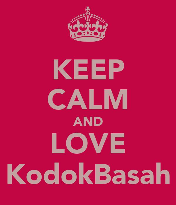 KEEP CALM AND LOVE KodokBasah