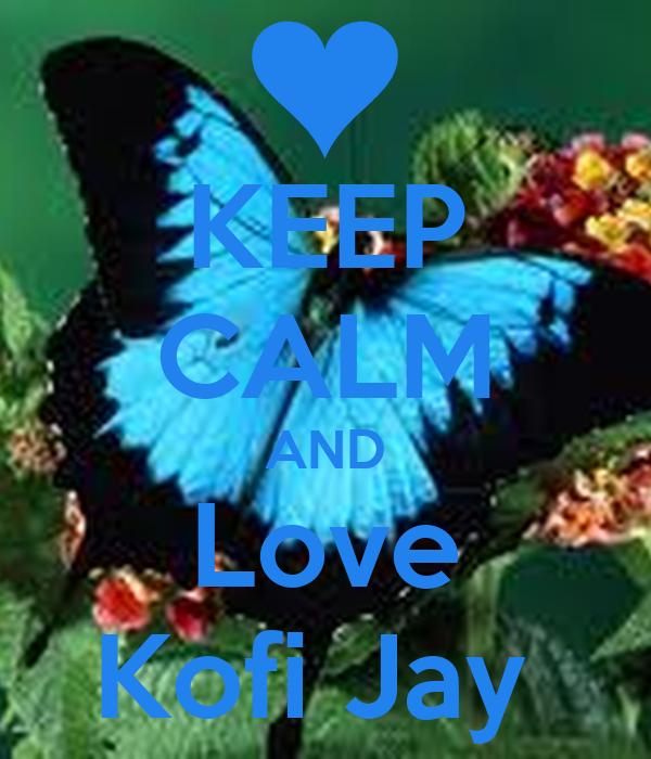 KEEP CALM AND Love Kofi Jay