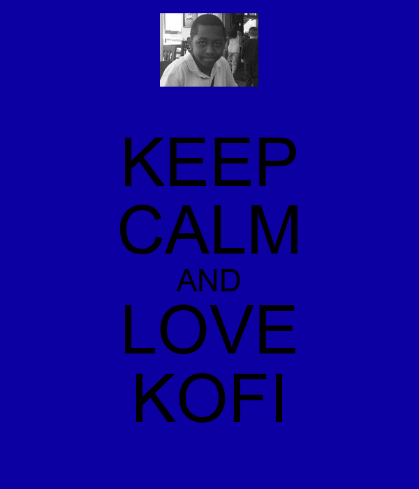 KEEP CALM AND LOVE KOFI