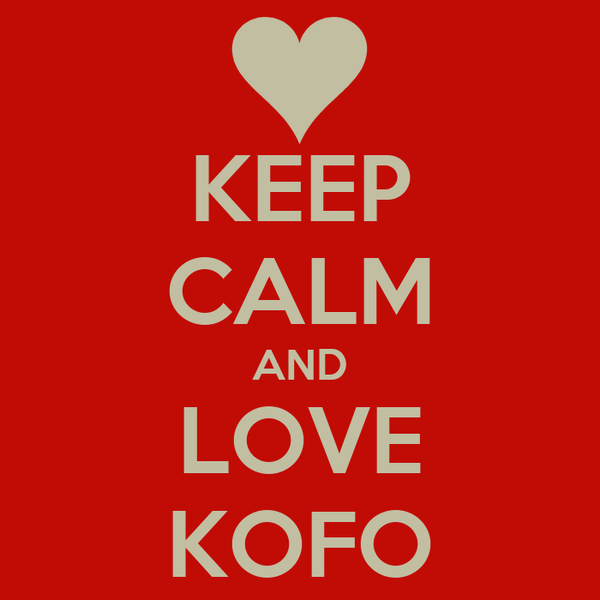 KEEP CALM AND LOVE KOFO
