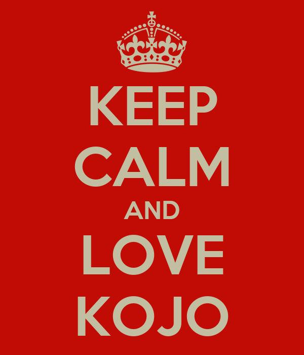 KEEP CALM AND LOVE KOJO