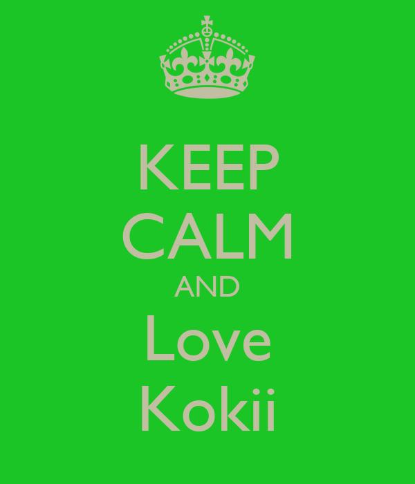KEEP CALM AND Love Kokii