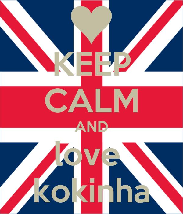 KEEP CALM AND love  kokinha