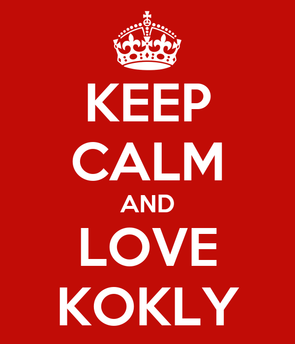 KEEP CALM AND LOVE KOKLY