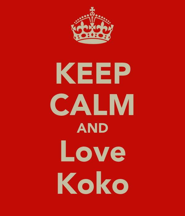 KEEP CALM AND Love Koko