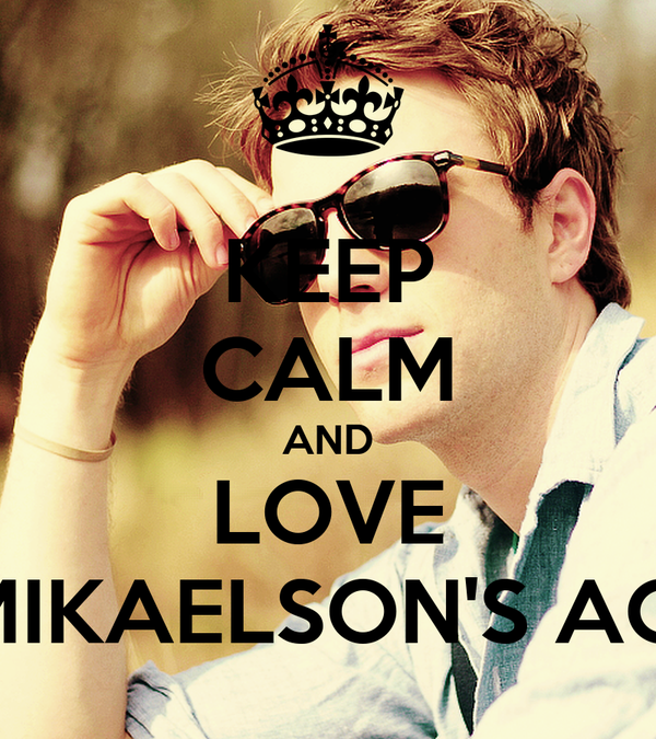 KEEP CALM AND LOVE KOL MIKAELSON'S ACCENT