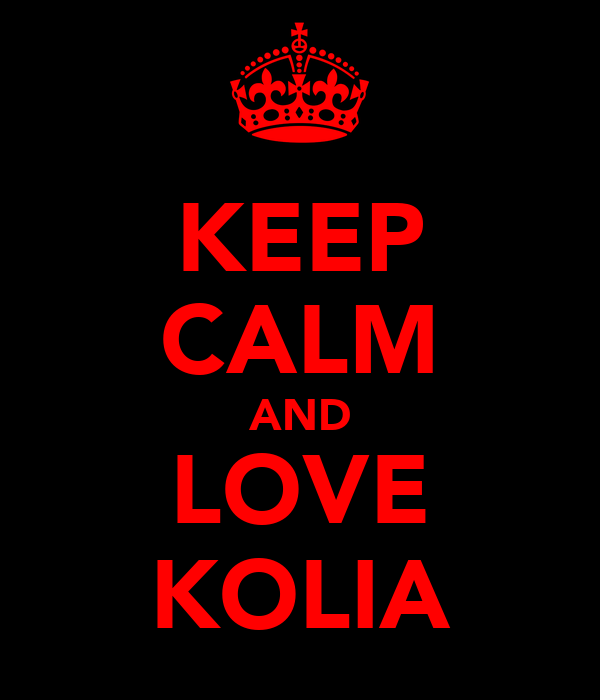 KEEP CALM AND LOVE KOLIA