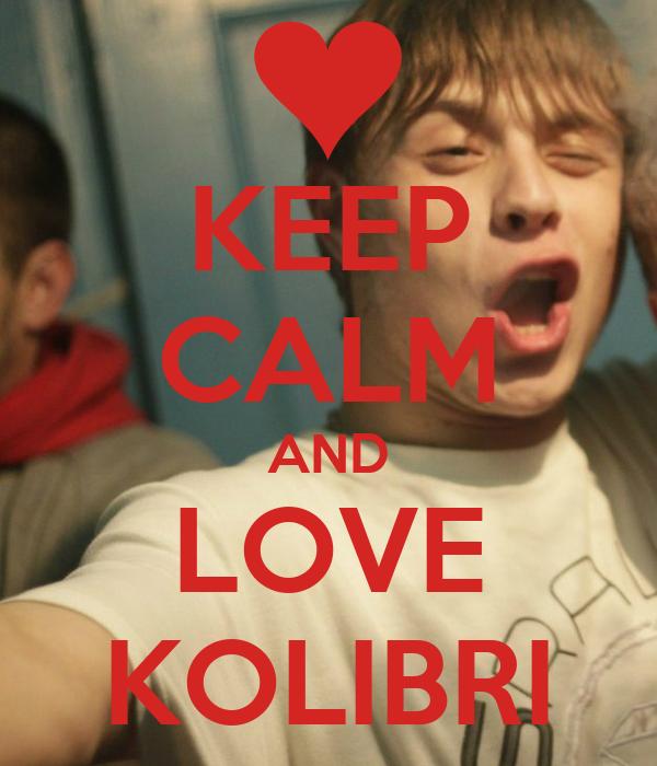 KEEP CALM AND LOVE KOLIBRI