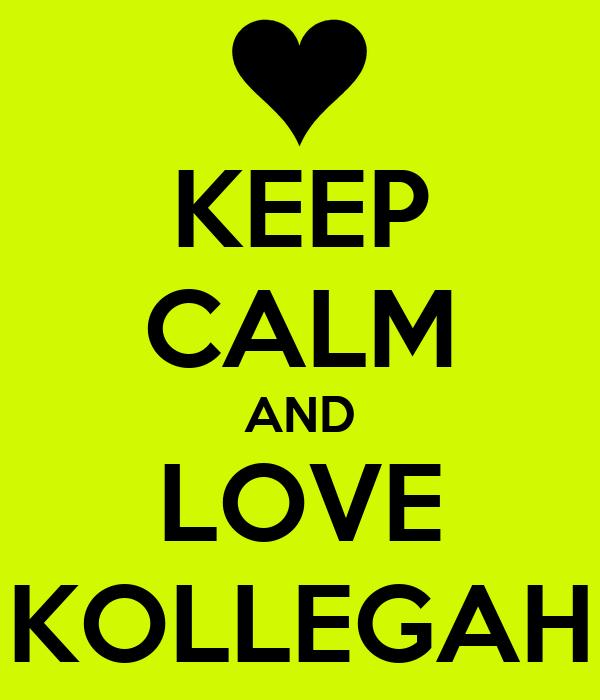 KEEP CALM AND LOVE KOLLEGAH
