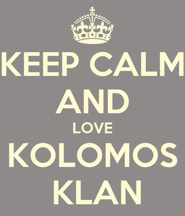 KEEP CALM AND LOVE KOLOMOS  KLAN