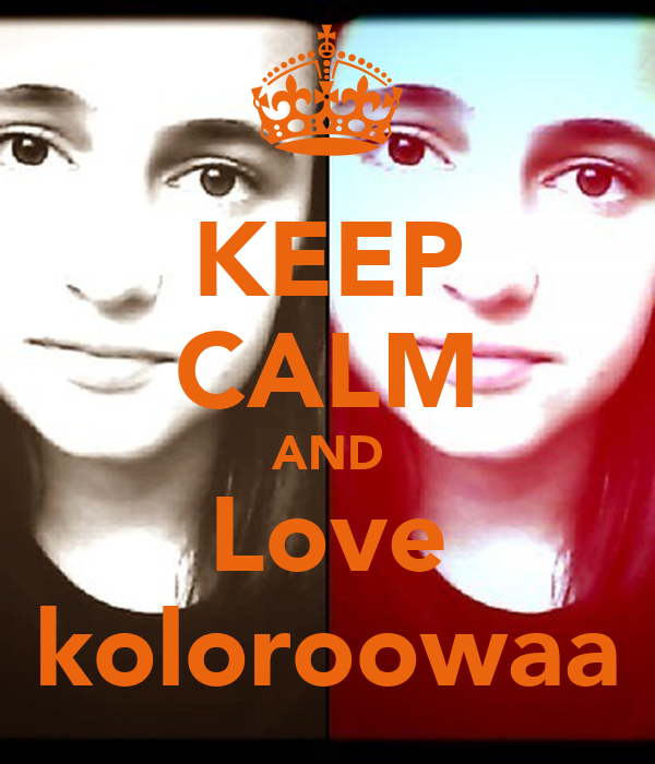 KEEP CALM AND Love koloroowaa