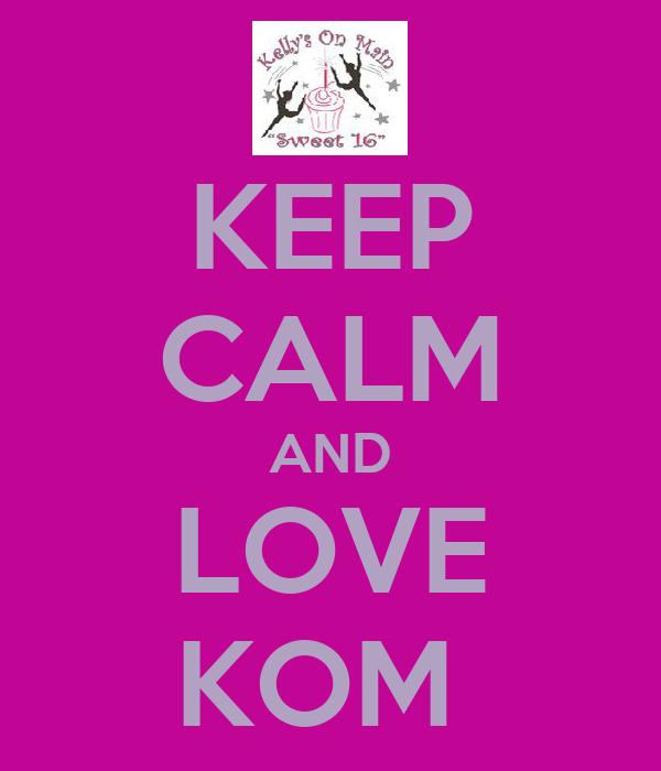 KEEP CALM AND LOVE KOM
