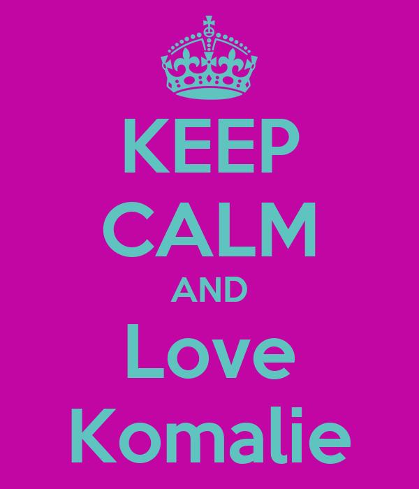 KEEP CALM AND Love Komalie