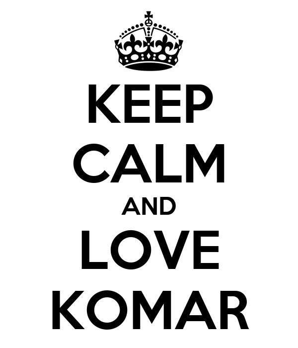 KEEP CALM AND LOVE KOMAR