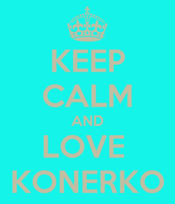KEEP CALM AND LOVE  KONERKO