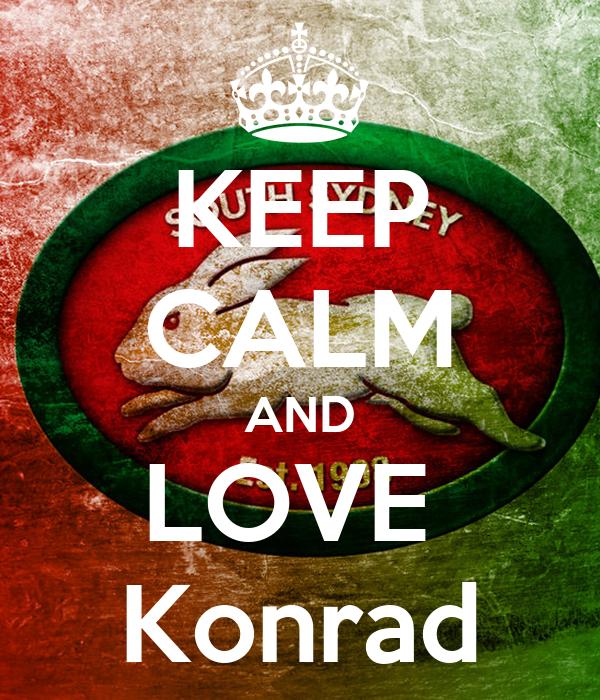 KEEP CALM AND LOVE  Konrad