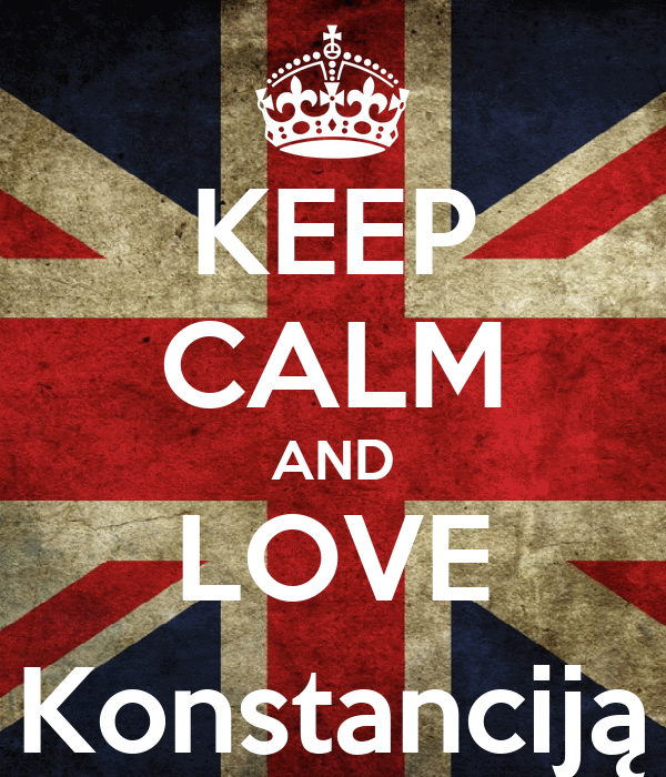 KEEP CALM AND LOVE Konstanciją