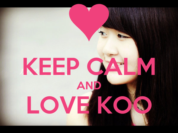 KEEP CALM AND LOVE KOO