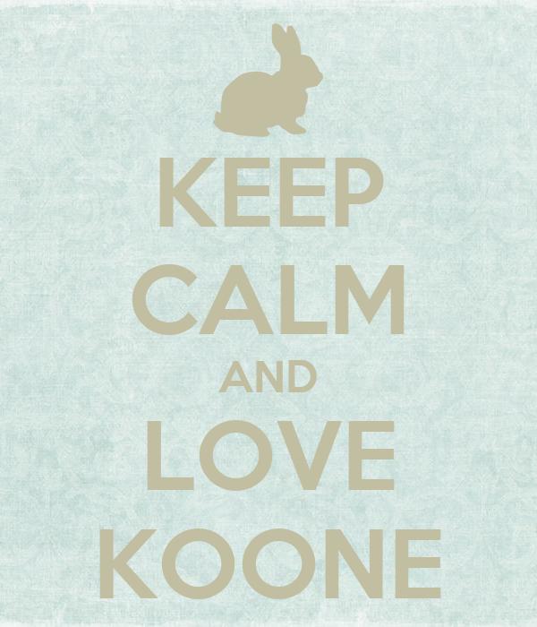 KEEP CALM AND LOVE KOONE