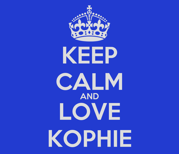 KEEP CALM AND LOVE KOPHIE
