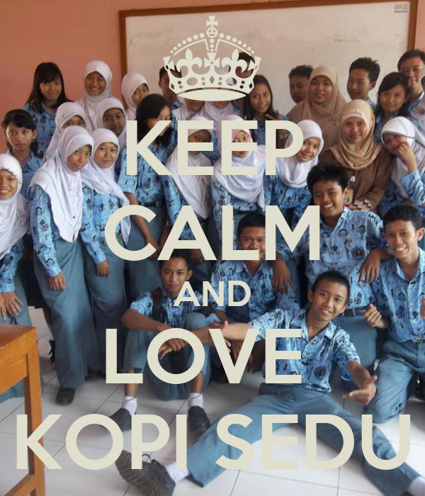 KEEP CALM AND LOVE  KOPI SEDU