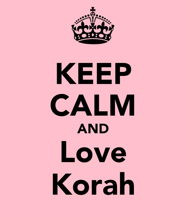 KEEP CALM AND Love Korah