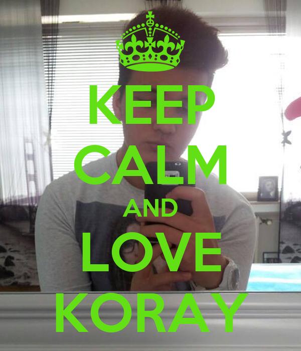 KEEP CALM AND LOVE KORAY