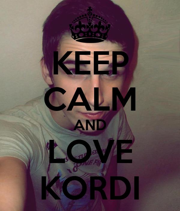 KEEP CALM AND LOVE KORDI