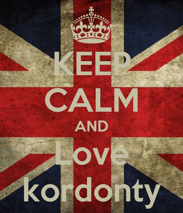 KEEP CALM AND Love kordonty