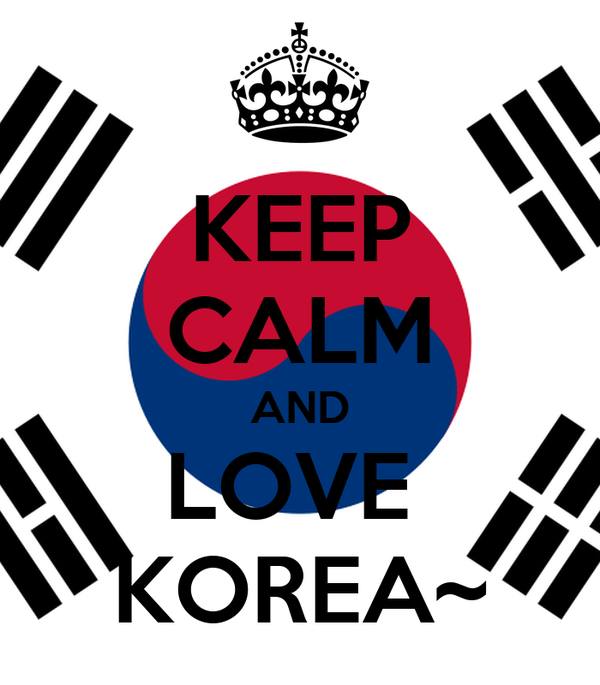 KEEP CALM AND LOVE  KOREA~