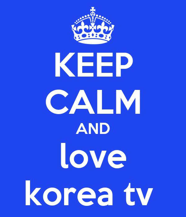 KEEP CALM AND love korea tv